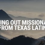 Sending Out Missionaries from Texas Latin